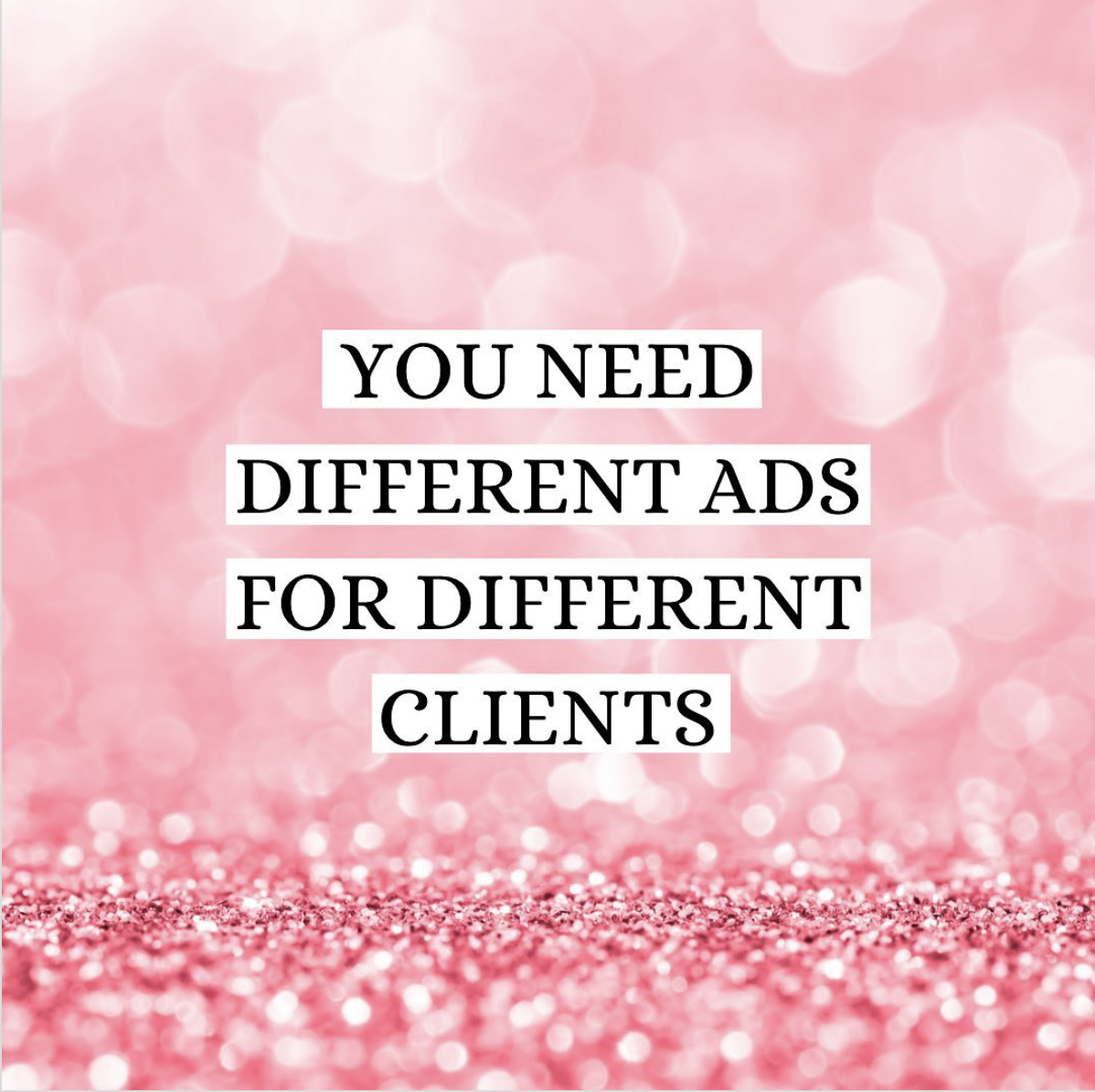 You need different ads for different clients