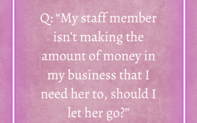 """Q: """"My staff member isn't making the amount of money in my business that I need her to, should I let her go?"""""""