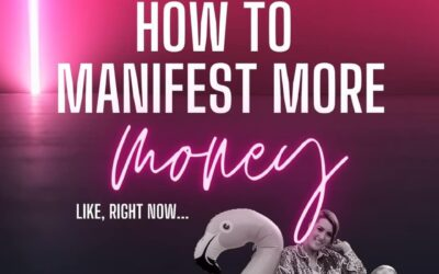 HOW TO MANIFEST MORE MONEY…..